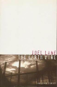 The Earth Wire and Other Stories, by Joel Lane